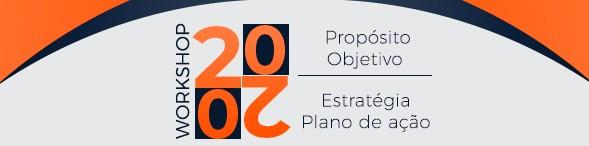 Workshop 2020:  Propósito, objetivo, estratégia e plano de ação