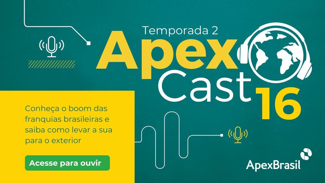 Franchising Brasil participa do ApexCast e fala sobre a evolução da internacionalização das franquias brasileiras