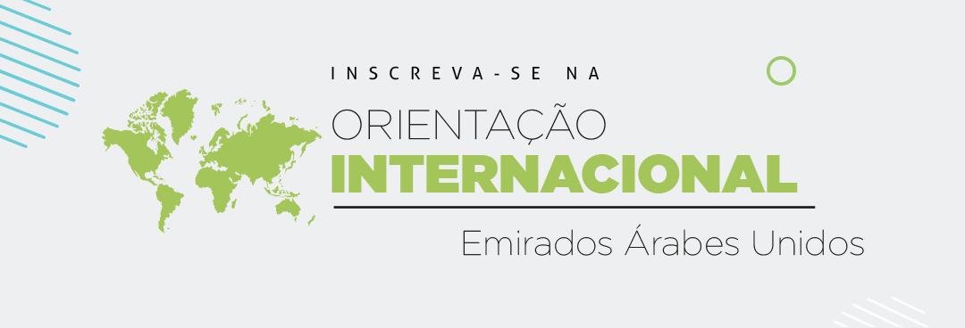 Inscrições abertas: Orientação Internacional Emirados Árabes Unidos acontece nos dias 14 e 21 de julho